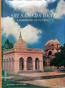 Sri Sarada Devi: A Biography in Pictures - by Swami Chetanananda
