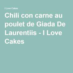 Chili con carne au poulet de Giada De Laurentiis - I Love Cakes