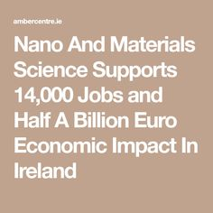 Nano And Materials Science Supports 14,000 Jobs and Half A Billion Euro Economic Impact In Ireland