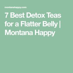7 Best Detox Teas for a Flatter Belly | Montana Happy