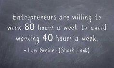 Entrepreneurs are willing to work 80 hours a week to avoid working 40 hours a week - Lori Greiner (Shark Tank)