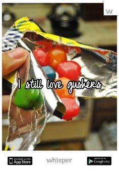 I still love gushers