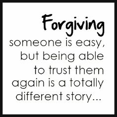 Forgive but not forget ..