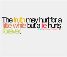 The Truth May Hurt For A While, But A Lie Hurts Forever ...