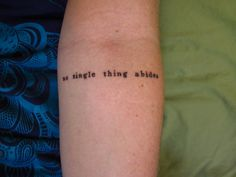 no single thing abides - Contrariwise: Literary Tattoos