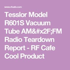 Tesslor Model R601S Vacuum Tube AM/FM Radio Teardown Report - RF Cafe Cool Product