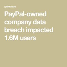 PayPal-owned company data breach impacted 1.6M users