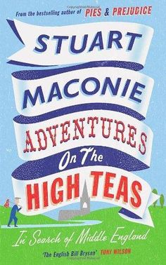 Adventures on the High Teas: In Search of Middle England by Stuart Maconie (ISBN: Bill Bryson, Book Review Blogs, Ben And Jerrys Ice Cream, Travelogue, High Tea, Ebook Pdf, Bestselling Author, Kindle, My Books