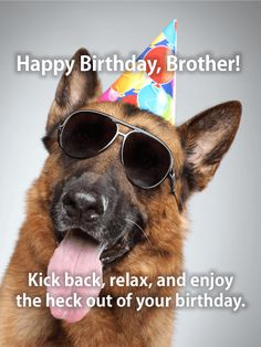 Relax & Enjoy! Happy Birthday Card for Brother: This cool K-9 has a special birthday message for your brother. Kick back, relax, and enjoy the heck out of your birthday! That's good advice on every birthday; heck, it's good advice for every day! If your brother is a chill guy, loves dogs, and likes to smile-this is probably the card for you! Wish your brother a happy birthday and send this fun birthday card today.