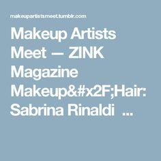 Makeup Artists Meet — ZINK Magazine  Makeup/Hair: Sabrina Rinaldi ... Makeup Artists, Meet, Magazine, Hair, Instagram, Beauty, Whoville Hair, Magazines, Newspaper