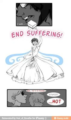 Karkat - WHAT THE FUCK ... YOU THINK THAT'S HOT? Dave - Fuck ya .. that dress is amazing  J.H - Hot or Stupid? Hot or Stupid leave a like if its Hot or pin it if its stupid.