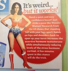 Easy confidence boost. Just strike a pose like Wonder Woman shows by Research http://haveheartdaily.ner