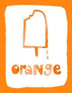 Orange - remember those orange Creamsicles?....to my delight, they're still being made!  Nothing like them; nothing compares to their taste, believe me, I've done the taste tests.
