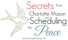 Scheduling home school days the Charlotte Mason way. Great points on not cramming too much into your days!