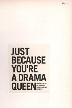 Exactly. Can't stand drama queens/spoiled brats.