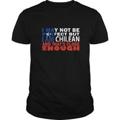 (Tshirt Nice Choose) I May Not Be Perfect But I Am Chilean And Thats Close Enough Great Gift For All Chile Fans Top Shirt design I May Not Be Perfect But I Am Chilean And Thats Close Enough Great Gift For All Chile Fans Tshirt Guys Lady Hodie SHARE and Get Discount Today Order now before we SELL OUT Today Camping 0399 cool name shirt close enough great gift for all chile fans i may not be perfect but i am chilean and
