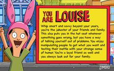 Which 'Bob's Burgers' Character Are You? I got Louise! I'm so happy!!!! :D :D