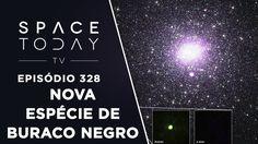 A Descoberta De Um Novo Tipo de Buraco Negro - Space Today TV Ep.328