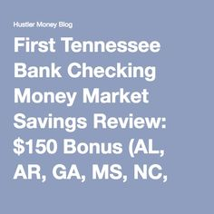 First Tennessee Bank Checking Money Market Savings Review: $150 Bonus (AL, AR, GA, MS, NC, TN, VA)