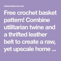 Free crochet basket pattern! Combine utilitarian twine and a thrifted leather belt to create a raw, yet upscale home decor piece a la West Elm or Anthro.