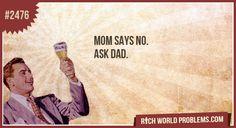 Mom says no.  ask dad.