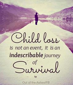 """Child loss is not an event, it is an indescribable journey of survival"""