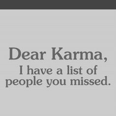 """Dear Karma..."" - Unknown #quotes"