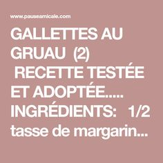 GALLETTES AU GRUAU (2) RECETTE TESTÉE ET ADOPTÉE.....  INGRÉDIENTS:  1/2 tasse de margarine 1 1/4 tasse de cassonade ( 3/4 TASSE fait aussi bien l'affaire Muffins, Lunch, Desserts, Yum Yum, Syrup, Dates, Tailgate Desserts, Muffin, Deserts
