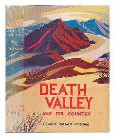 Death Valley and its Country by George Palmer Putnam
