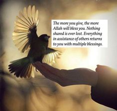 """""""The more you give, the more Allah will bless you. Nothing shared is ever lost. Everything in assistance of others returns to you with multiple blessings. Quran Verses, Quran Quotes, Islamic Quotes, Qoutes, Spiritual Thoughts, Spiritual Awakening, Spiritual Quotes, All About Islam, The Power Of Love"""