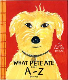 What Pete Ate by Maira Kalman-  a great children's book with incredible illustrations.