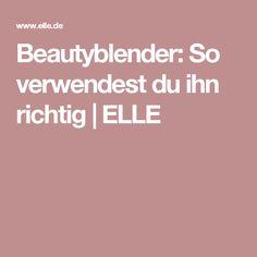 Beautyblender: So verwendest du ihn richtig | ELLE