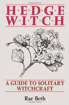 Hedge Witch: A Guide to Solitary Witchcraft: Rae Beth: 9780709048510: Amazon.com: Books