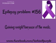 """OMG yes that is one of the worst side effects. And there is no """"just exercise and eat right and you'll lose weight"""".  Not as long as I take my meds I won't.......  Epilepsy Problems / Epilepsy Awareness"""