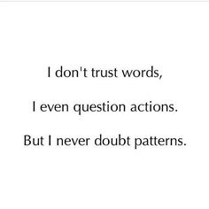 """I don't trust words, I even question actions. But I never doubt patterns."" A painful truth. Great Quotes, Quotes To Live By, Me Quotes, Inspirational Quotes, Being Fake Quotes, Fake Girls Quotes, Needy Quotes, Motivational, Cherish Quotes"