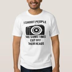 I Shoot People Funny Photographer Photography T Shirts