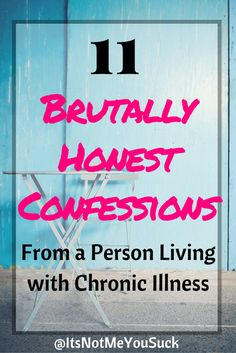 11 Brutally Honest Confessions from Someone Living with Chronic Illness