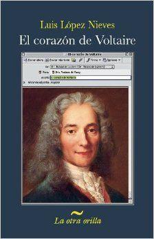 El Corazon de Voltaire (Spanish Edition) (La Otra Orilla): Luis Lopez Nieves, Grupo Editorial Norma: 9789584504401: Amazon.com: Books