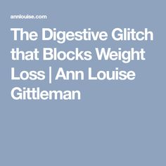 The Digestive Glitch that Blocks Weight Loss Ann Louise, Lose Weight, Weight Loss, Gut Health, Glitch, Metabolism, Full Body, Losing Weight, Hacks