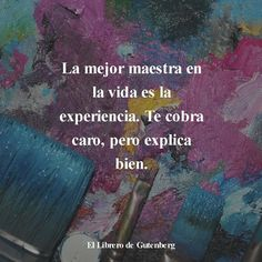 """From """"Recovery in Spanish,"""" Anonymous. Translation: """"The best teacher in life is experience. It's expensive, but it explains well. Inspirational Phrases, Motivational Phrases, Words Quotes, Me Quotes, Sayings, Cool Phrases, Magic Quotes, Spanish Quotes, Yoga"""