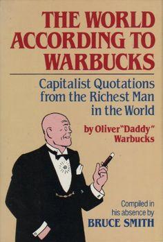 The World According to Warbucks: Capitalist Quotations fr... http://www.amazon.com/dp/0832902667/ref=cm_sw_r_pi_dp_M-mgxb1R7SMEW