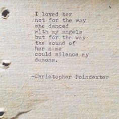I loved her not for the way she danced with my angels but for the way the sound of her name could silence my demons quote poem Christopher Poindexter
