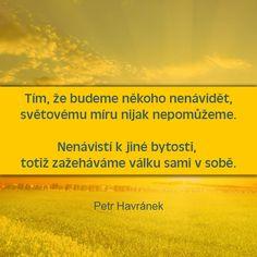 Tím, že budeme někoho nenávidět, světovému míru nijak nepomůžeme   citáty o lásce Quotes, Quotations, Quote, Shut Up Quotes
