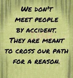 They are meant to cross our path.