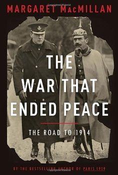 The War That Ended Peace: The Road to 1914 by Margaret MacMillan,http://www.amazon.com/dp/140006855X/ref=cm_sw_r_pi_dp_-azEsb01Q21HW4A6