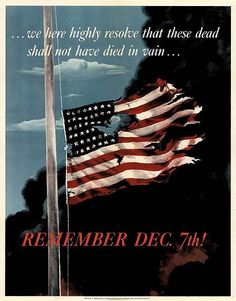 WWII propaganda poster in remembrance of the Pearl Harbor disaster, December Pearl Harbor Day, Pearl Harbor Attack, Pearl Harbor Quotes, Rosie The Riveter, Remember Pearl Harbor, Patriotic Posters, Patriotic Quotes, Ww2 Propaganda, Gettysburg Address
