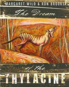 Dream of the Thylacine- This arresting and beautiful picture book from Margaret Wild and Ron Brooks is a shimmering encounter with the Tasmanian tiger, a lament for a lost species, and a compelling evocation of the place of animals in Nature. Wild Animals Pictures, Animal Pictures, Wild Book, Tasmanian Tiger, Australian Animals, Children's Picture Books, Book Week, Children's Literature, Childrens Books
