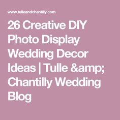 26 Creative DIY Photo Display Wedding Decor Ideas | Tulle & Chantilly Wedding Blog