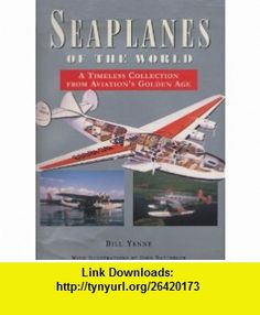 Seaplanes of the World A Timeless Collection from Aviations Golden Age (9781885440075) William Yenne, John Batchelor , ISBN-10: 1885440073  , ISBN-13: 978-1885440075 ,  , tutorials , pdf , ebook , torrent , downloads , rapidshare , filesonic , hotfile , megaupload , fileserve Golden Age, Aviation, Ebooks, Pdf, Tutorials, World, Collection, The World, Aircraft