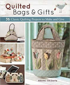 Quilted Bags And Gifts 36 Classic Quilting Projects To Make Give Akemi Shibata 9781940552231 Books Ca